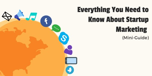 everything you need to know about startup marketing