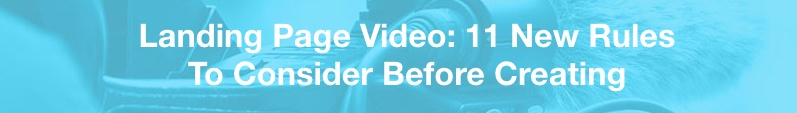 landing page video rules to consider
