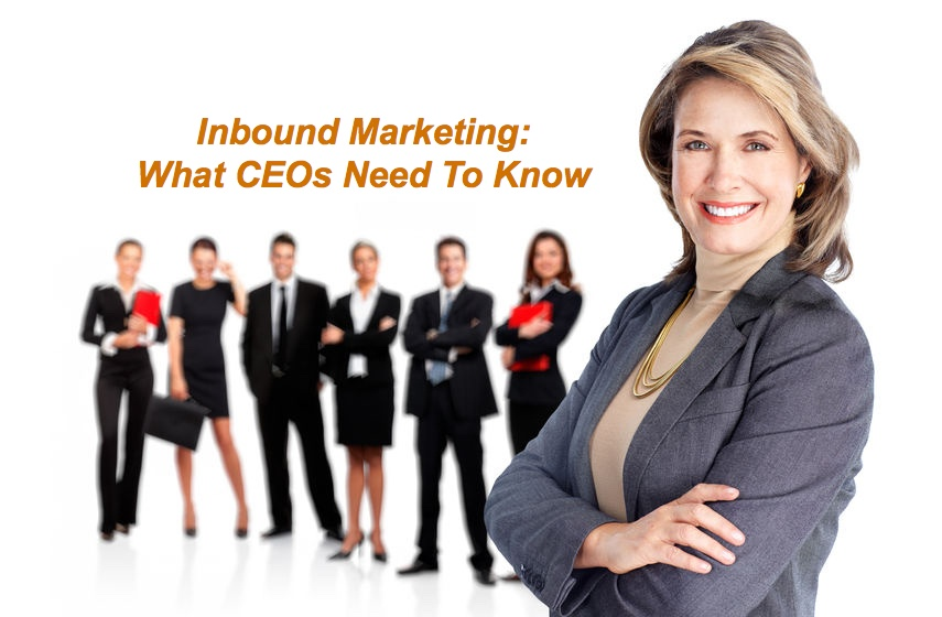 Inbound Marketing: As CEO, Here's What You Need to Know