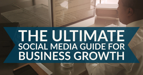 The Ultimate Social Media Guide for Business Growth